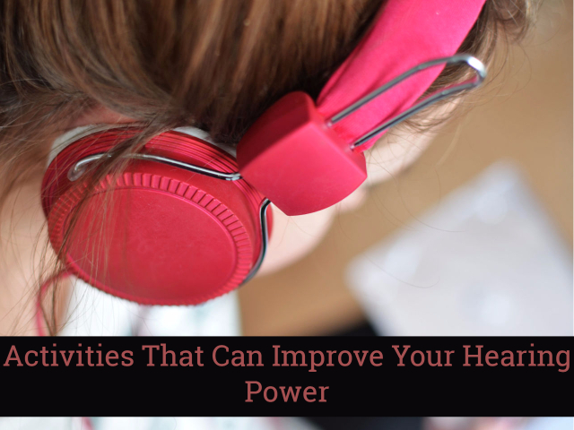 5 Activities to Improve Your Hearing Power