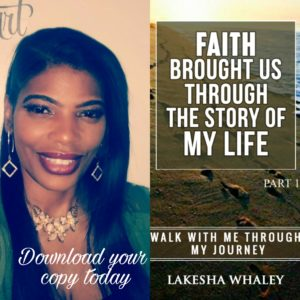 Faith Brought Us Through The Story Of My Life by Lakesha Whaley