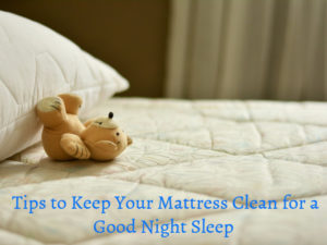 How to Keep Your Mattress Clean for a Good Night's Sleep
