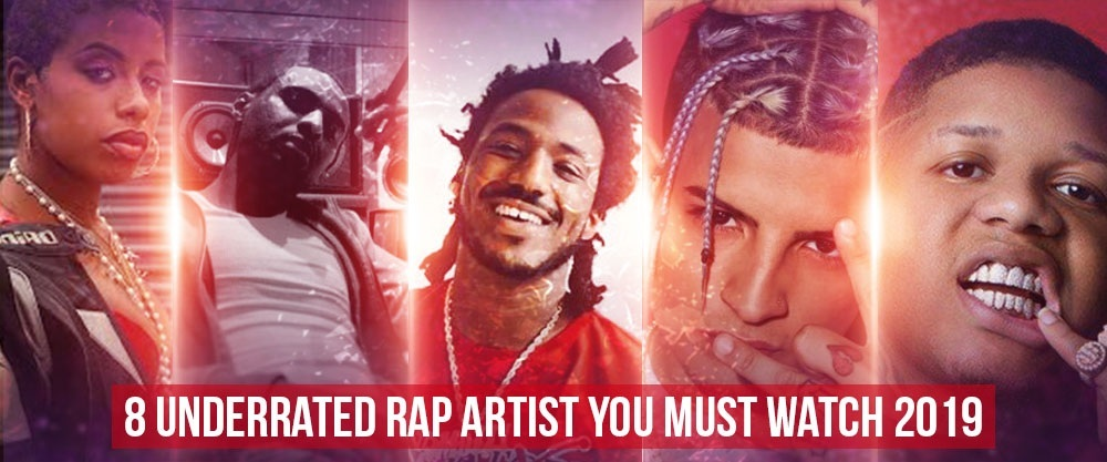 8 UnderRated Rappers You Must Watch 2019