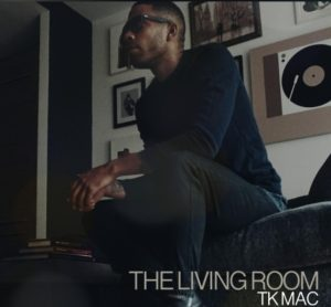 "TK Mac impressive with new single ""The Living Room"""