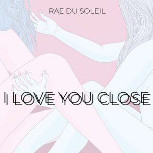 I Love You Close by Rae du Soleil