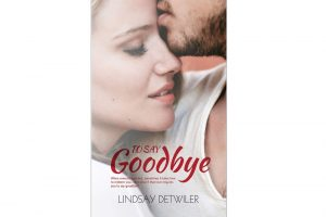 Lindsay Detwiler's Romantic Novel 'To Say Goodbye' is LIVE